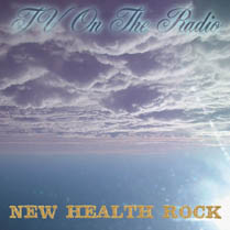 New Health Rock | TV on the Radio