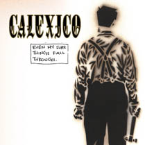 Even My Sure Things Fall Through | Calexico