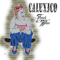 Feast of Wire | Calexico