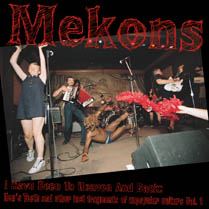 I Have Been to Heaven and Back:  Hen's Teeth and Other Lost Fragments of Un-Popular Culture Vol. 1 | Mekons