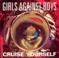 Cruise Yourself | Girls Against Boys